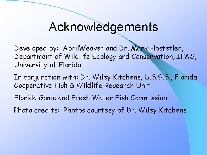 Acknowledgements Developed by: April. Weaver and Dr. Mark Hostetler, Department of Wildlife Ecology and