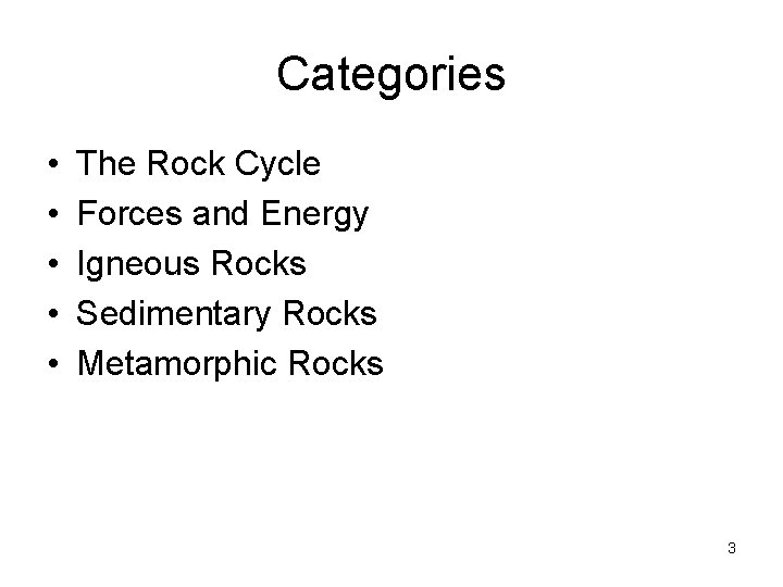 Categories • • • The Rock Cycle Forces and Energy Igneous Rocks Sedimentary Rocks