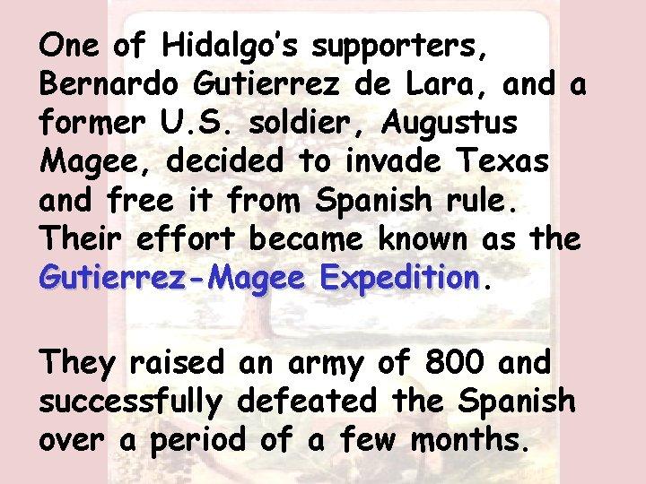 One of Hidalgo's supporters, Bernardo Gutierrez de Lara, and a former U. S. soldier,