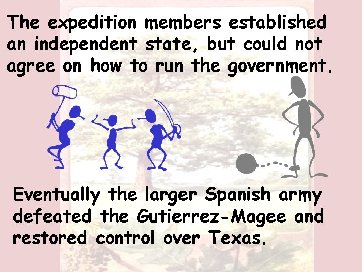 The expedition members established an independent state, but could not agree on how to