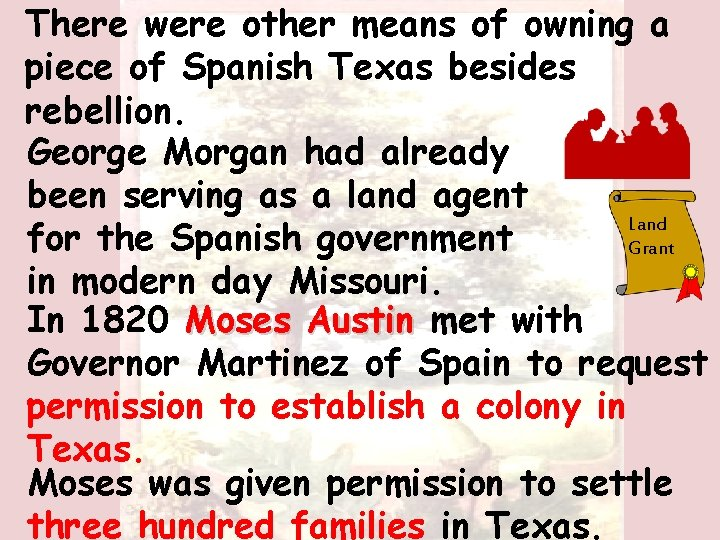 There were other means of owning a piece of Spanish Texas besides rebellion. George