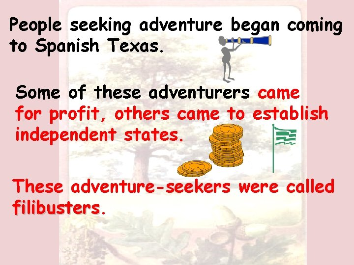 People seeking adventure began coming to Spanish Texas. Some of these adventurers came for