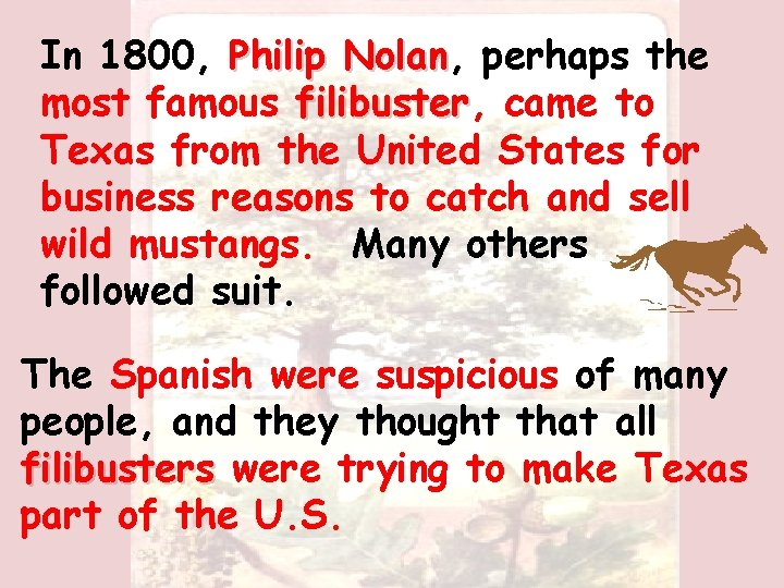 In 1800, Philip Nolan, Nolan perhaps the most famous filibuster, filibuster came to Texas