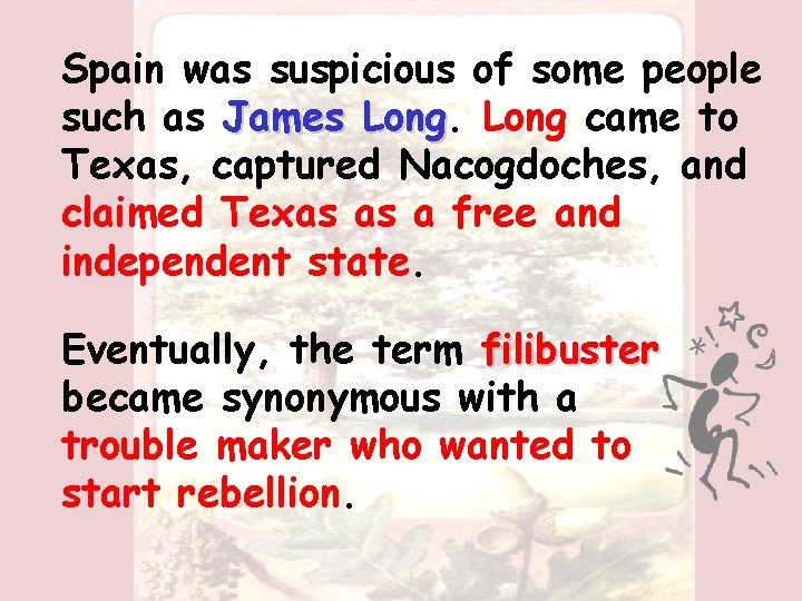Spain was suspicious of some people such as James Long came to Texas, captured