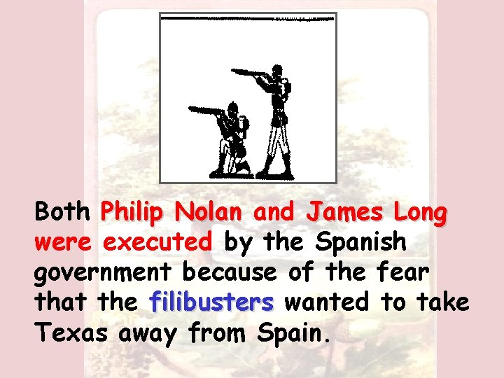 Both Philip Nolan and James Long were executed by the Spanish government because of