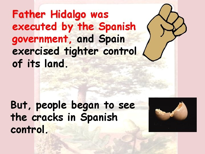 Father Hidalgo was executed by the Spanish government, and Spain exercised tighter control of
