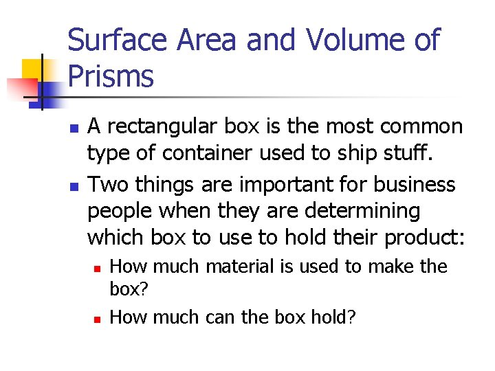 Surface Area and Volume of Prisms n n A rectangular box is the most