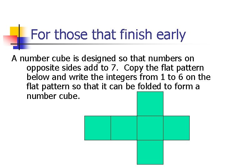 For those that finish early A number cube is designed so that numbers on