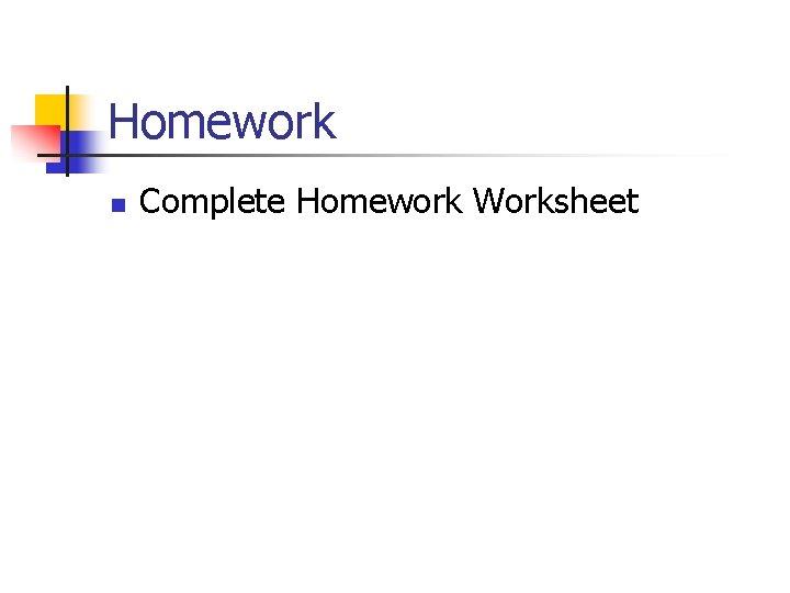 Homework n Complete Homework Worksheet
