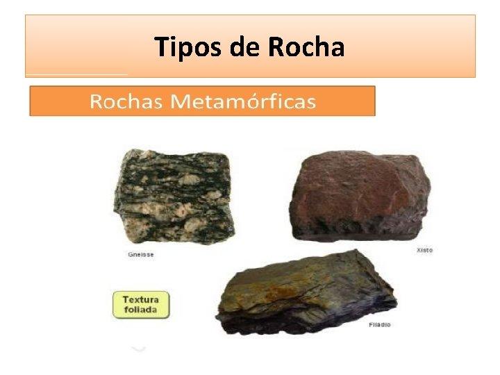 Tipos de Rocha