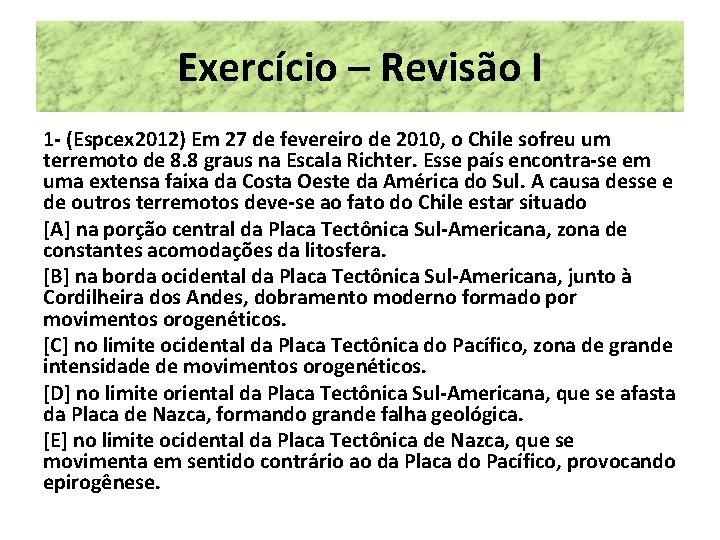 Exercício – Revisão I 1 - (Espcex 2012) Em 27 de fevereiro de 2010,