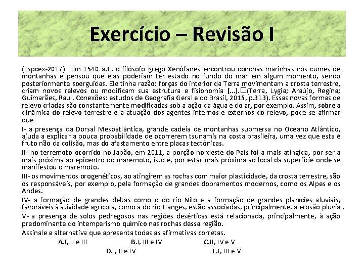 Exercício – Revisão I (Espcex-2017) � Em 1540 a. C. o filósofo grego Xenófanes