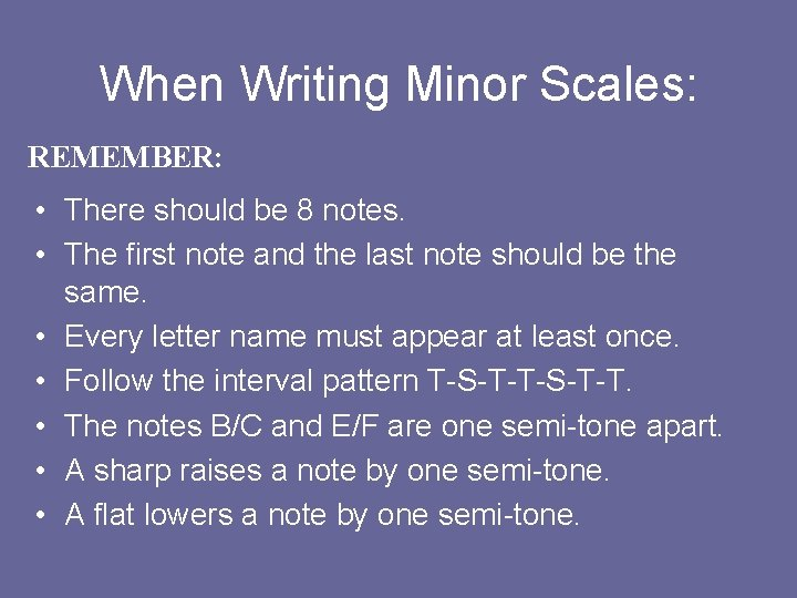 When Writing Minor Scales: REMEMBER: • There should be 8 notes. • The first