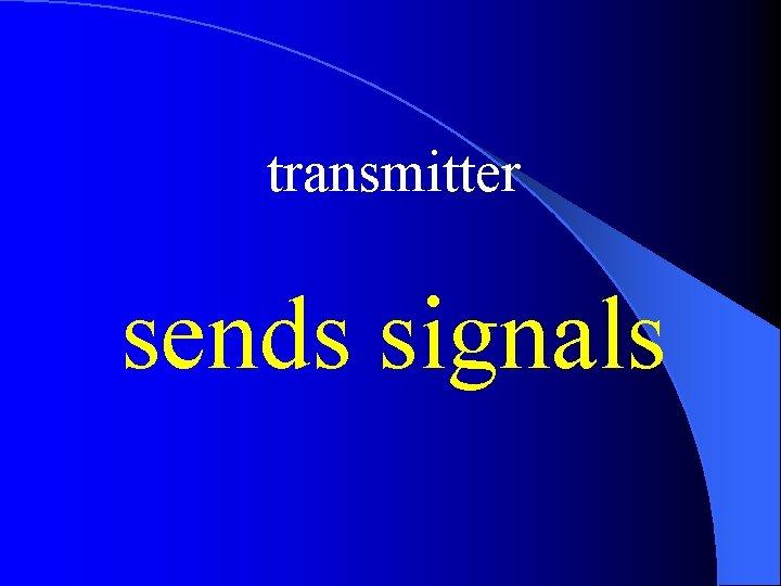 transmitter sends signals