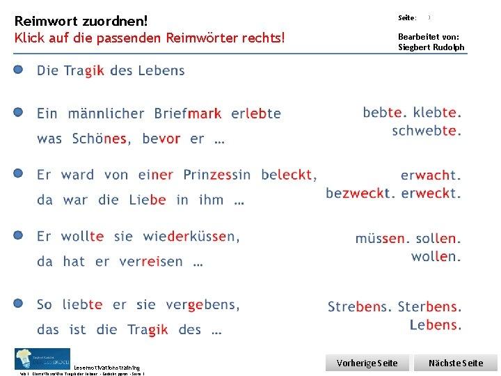 Übungsart: Reimwort zuordnen! Klick auf die passenden Reimwörter rechts! Seite: 3 Bearbeitet von: Siegbert