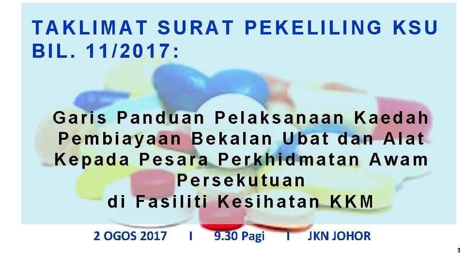 TAKLIMAT SURAT PEKELILING KSU BIL. 11/2017: Garis Panduan Pelaksanaan Kaedah Pembiayaan Bekalan Ubat dan