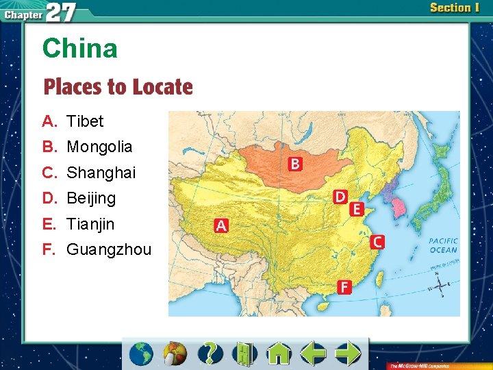 China A. Tibet B. Mongolia C. Shanghai D. Beijing E. Tianjin F. Guangzhou