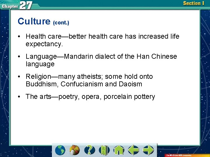 Culture (cont. ) • Health care—better health care has increased life expectancy. • Language—Mandarin