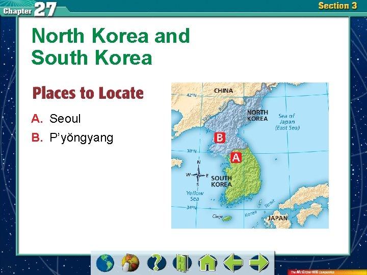 North Korea and South Korea A. Seoul B. P'yŏngyang