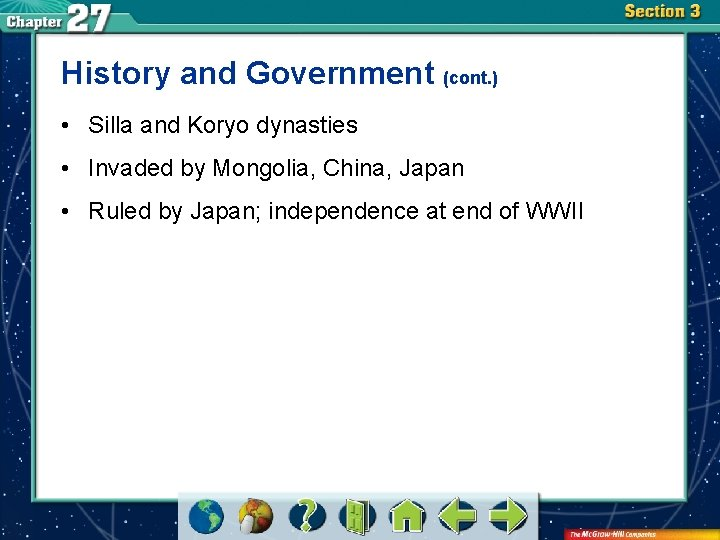 History and Government (cont. ) • Silla and Koryo dynasties • Invaded by Mongolia,