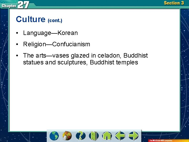 Culture (cont. ) • Language—Korean • Religion—Confucianism • The arts—vases glazed in celadon, Buddhist