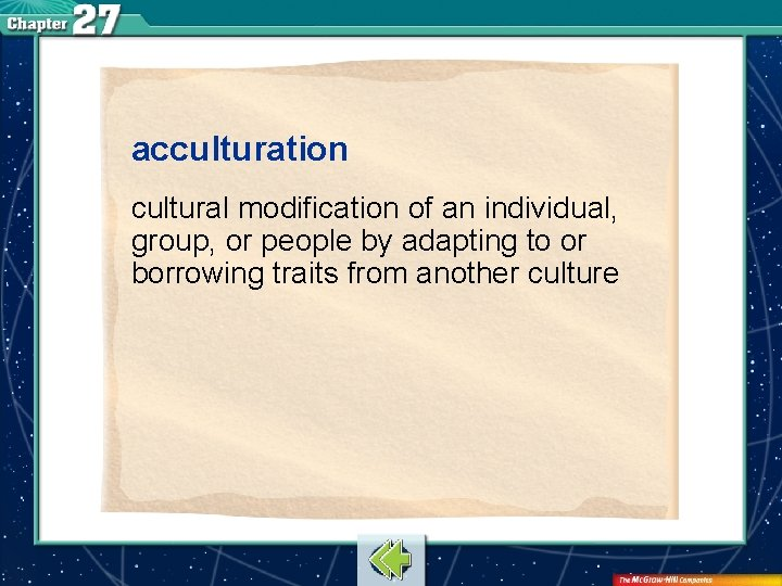 acculturation cultural modification of an individual, group, or people by adapting to or borrowing