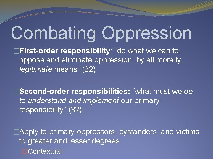 """Combating Oppression �First-order responsibility: """"do what we can to oppose and eliminate oppression, by"""