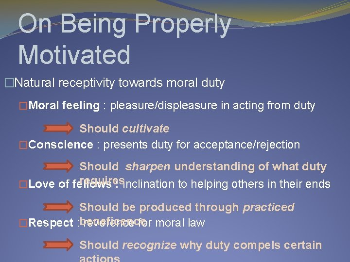 On Being Properly Motivated �Natural receptivity towards moral duty �Moral feeling : pleasure/displeasure in