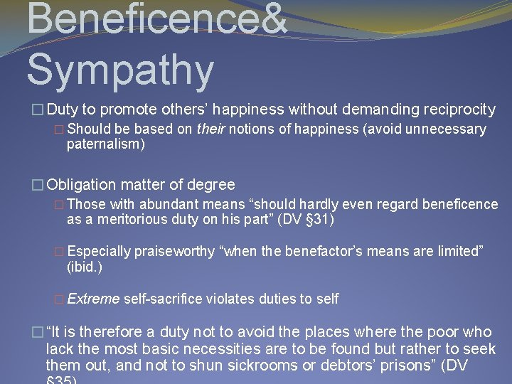 Beneficence& Sympathy �Duty to promote others' happiness without demanding reciprocity � Should be based