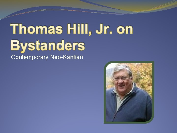 Thomas Hill, Jr. on Bystanders Contemporary Neo-Kantian