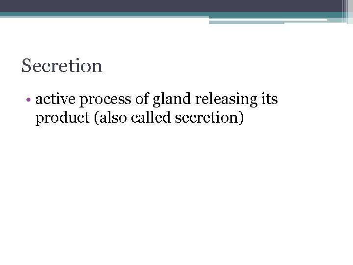 Secretion • active process of gland releasing its product (also called secretion)