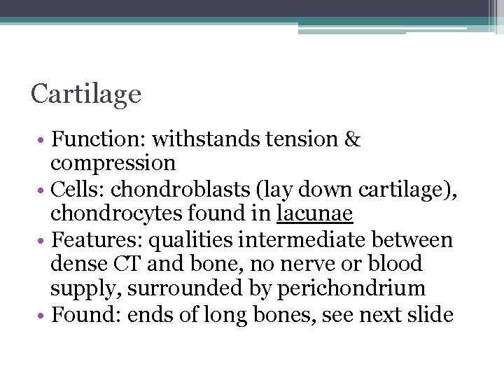 Cartilage • Function: withstands tension & compression • Cells: chondroblasts (lay down cartilage), chondrocytes