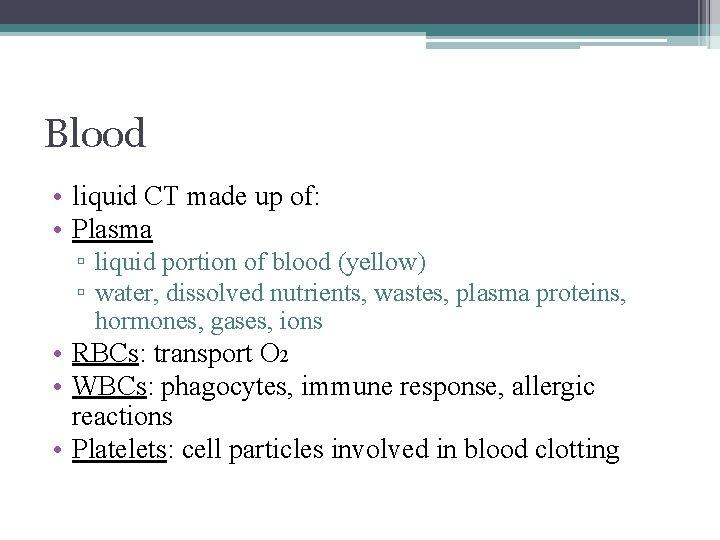 Blood • liquid CT made up of: • Plasma ▫ liquid portion of blood