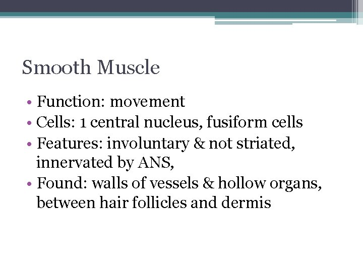 Smooth Muscle • Function: movement • Cells: 1 central nucleus, fusiform cells • Features: