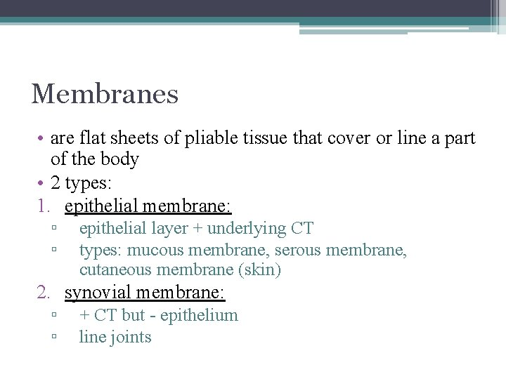 Membranes • are flat sheets of pliable tissue that cover or line a part
