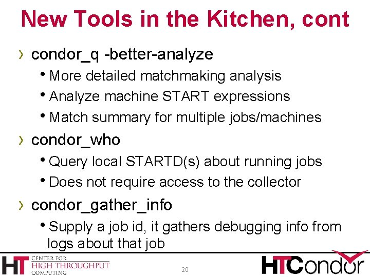 New Tools in the Kitchen, cont › condor_q -better-analyze h. More detailed matchmaking analysis