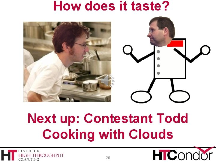How does it taste? Next up: Contestant Todd Cooking with Clouds 26
