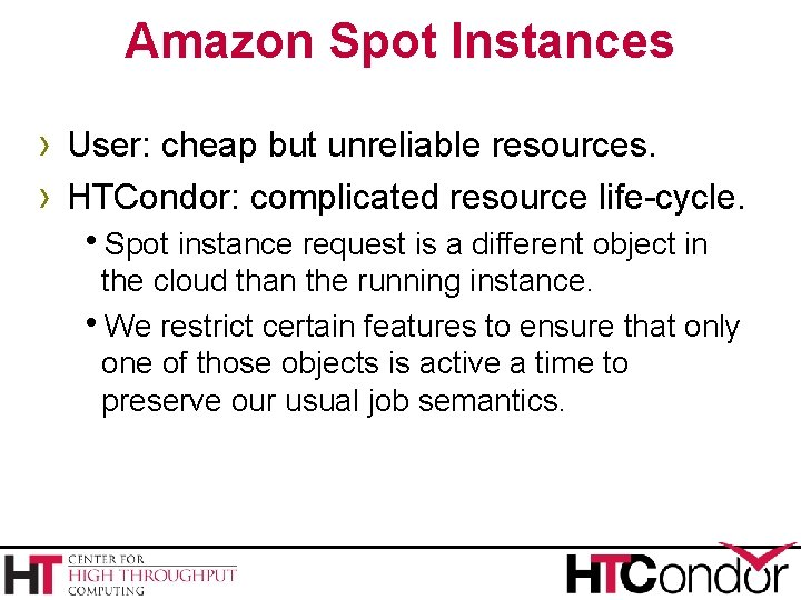 Amazon Spot Instances › User: cheap but unreliable resources. › HTCondor: complicated resource life-cycle.