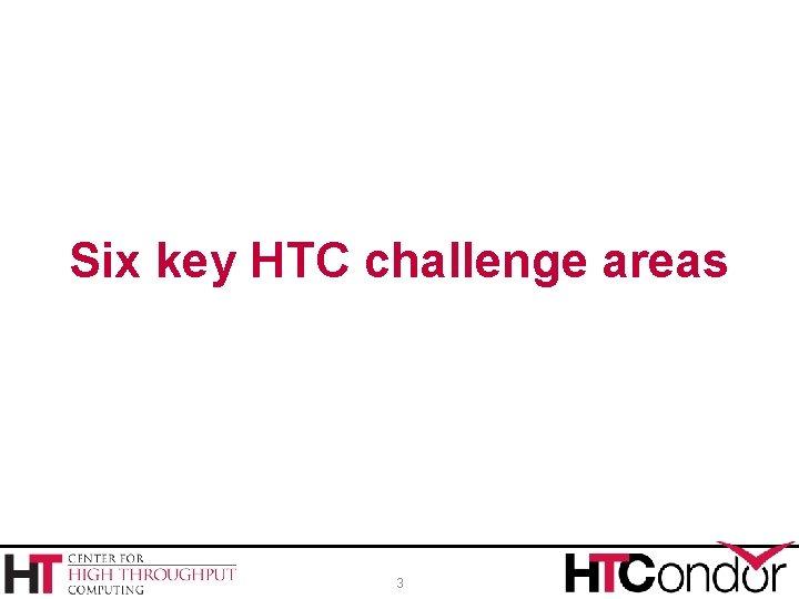 Six key HTC challenge areas 3
