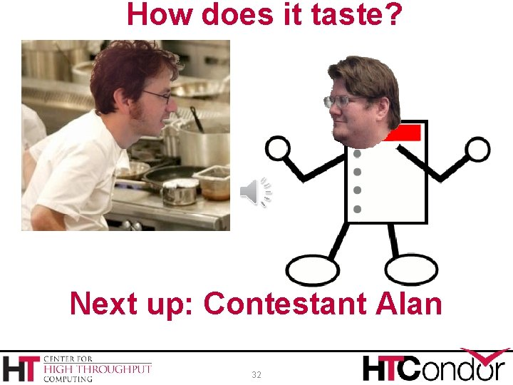 How does it taste? Next up: Contestant Alan 32