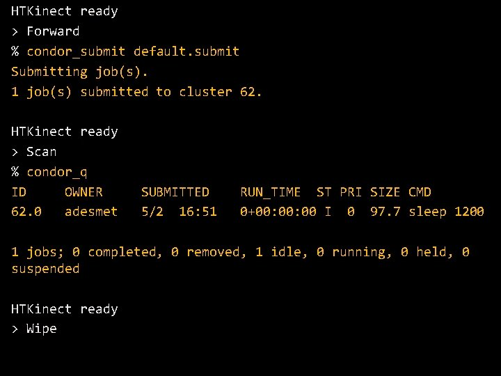 HTKinect ready > Forward % condor_submit default. submit Submitting job(s). 1 job(s) submitted to
