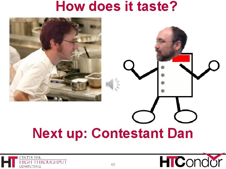 How does it taste? Next up: Contestant Dan 40