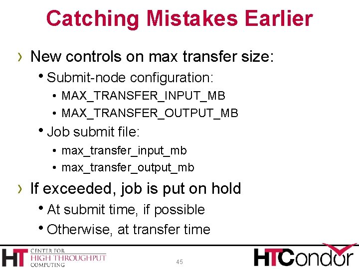 Catching Mistakes Earlier › New controls on max transfer size: h. Submit-node configuration: •