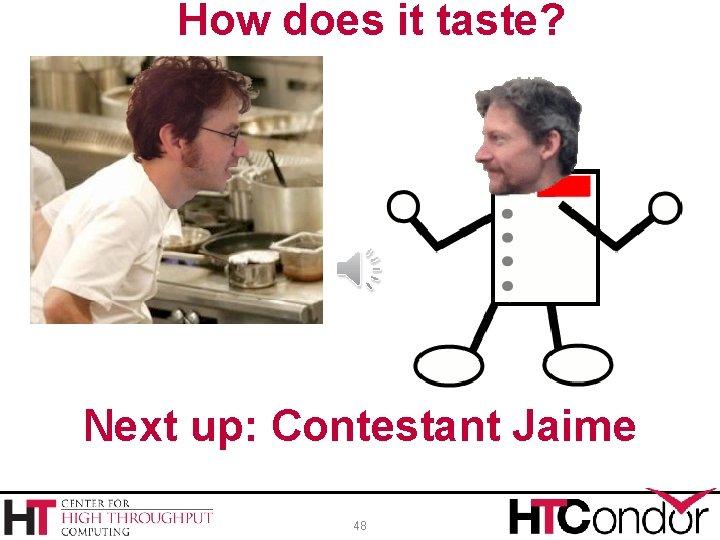 How does it taste? Next up: Contestant Jaime 48