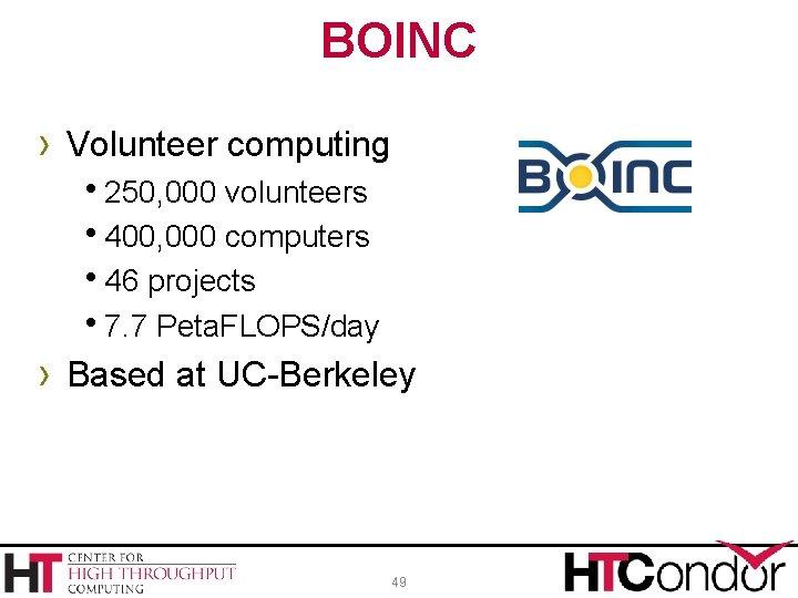 BOINC › Volunteer computing h 250, 000 volunteers h 400, 000 computers h 46