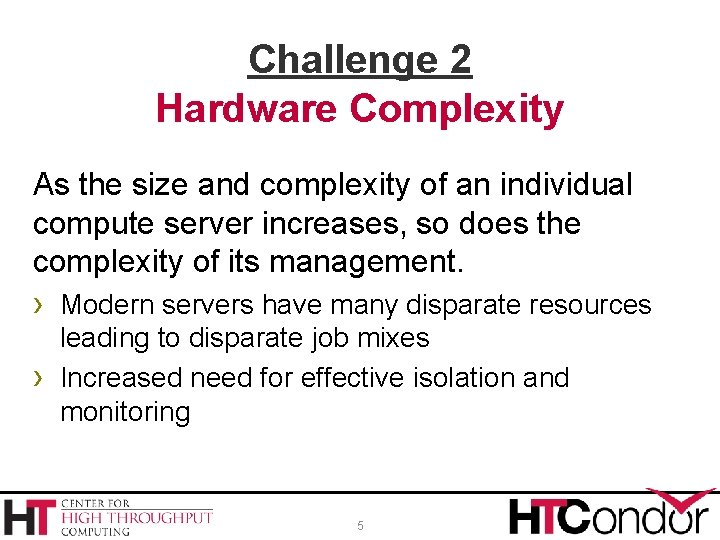 Challenge 2 Hardware Complexity As the size and complexity of an individual compute server