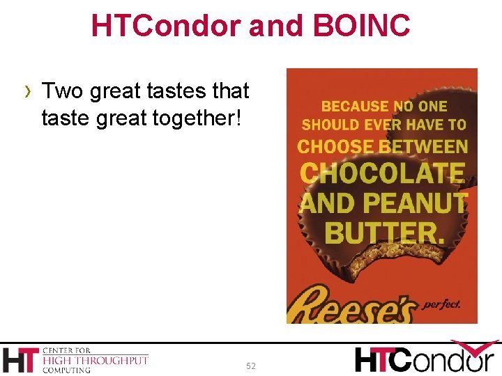 HTCondor and BOINC › Two great tastes that taste great together! 52