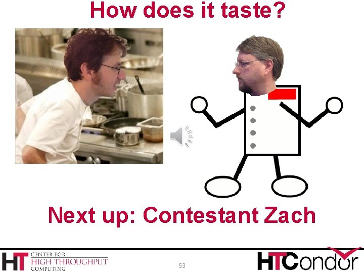 How does it taste? Next up: Contestant Zach 53