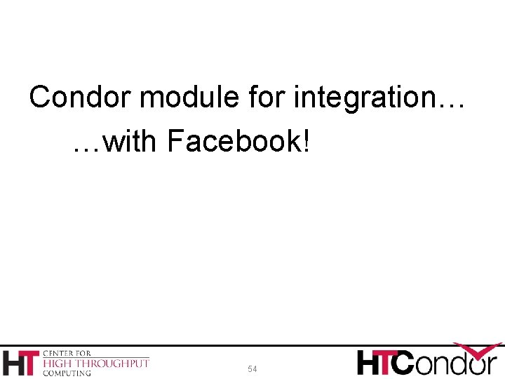 Condor module for integration… …with Facebook! 54
