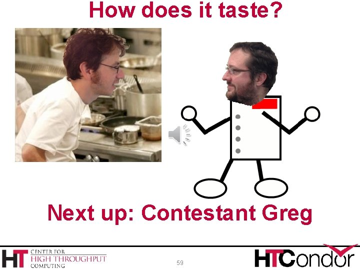 How does it taste? Next up: Contestant Greg 59